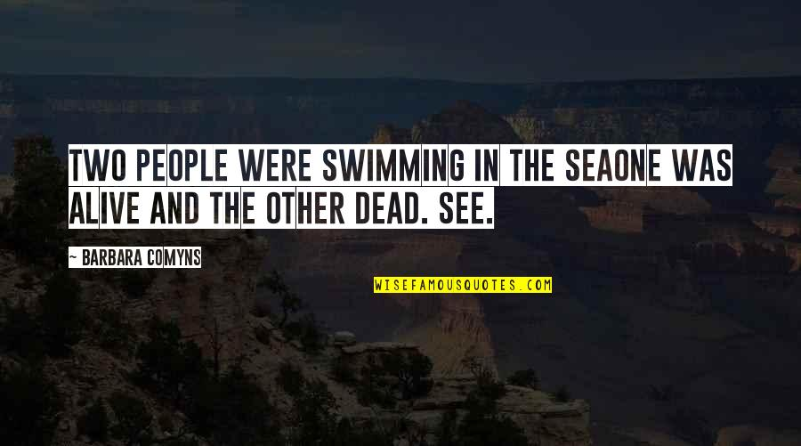 Dead Or Alive 4 Quotes By Barbara Comyns: Two people were swimming in the seaOne was