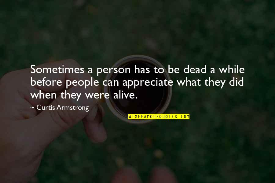 Dead Or Alive 4 Quotes By Curtis Armstrong: Sometimes a person has to be dead a