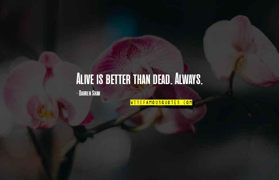 Dead Or Alive 4 Quotes By Darren Shan: Alive is better than dead. Always.