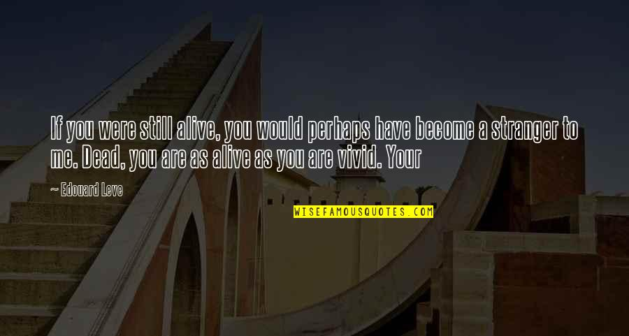 Dead Or Alive 4 Quotes By Edouard Leve: If you were still alive, you would perhaps