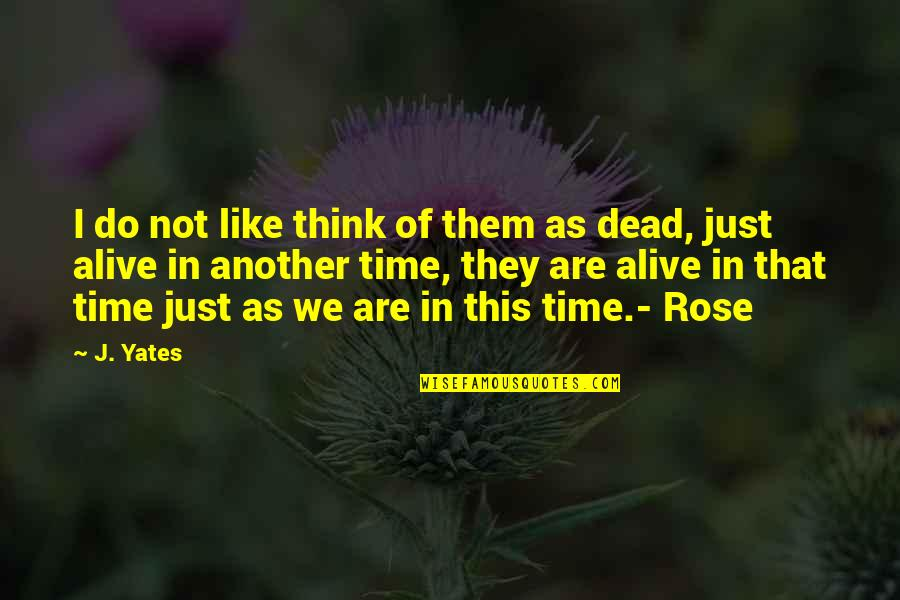 Dead Or Alive 4 Quotes By J. Yates: I do not like think of them as