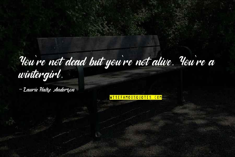Dead Or Alive 4 Quotes By Laurie Halse Anderson: You're not dead but you're not alive. You're
