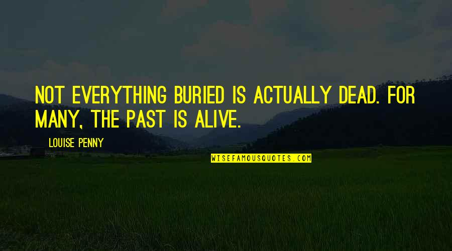 Dead Or Alive 4 Quotes By Louise Penny: Not everything buried is actually dead. For many,