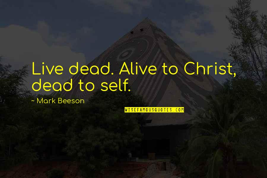 Dead Or Alive 4 Quotes By Mark Beeson: Live dead. Alive to Christ, dead to self.