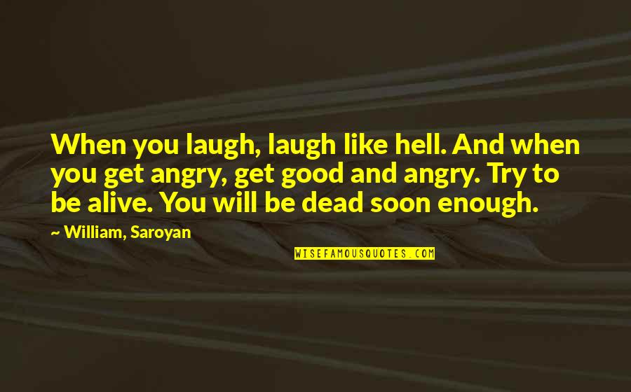 Dead Or Alive 4 Quotes By William, Saroyan: When you laugh, laugh like hell. And when