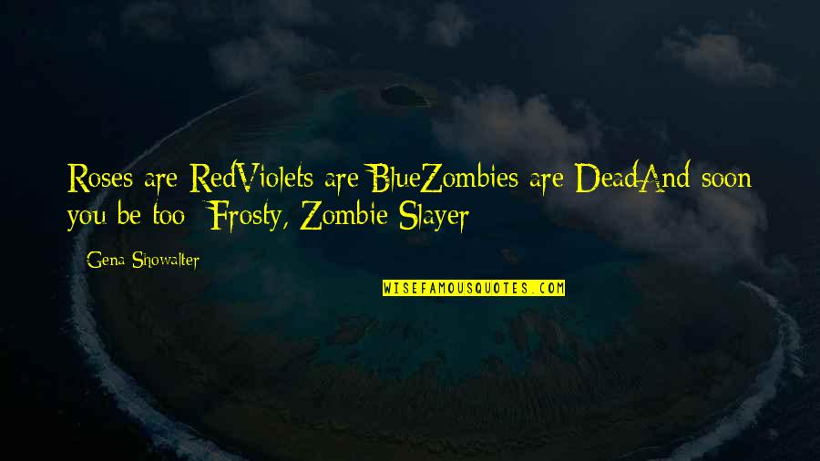 Dead Roses Quotes By Gena Showalter: Roses are RedViolets are BlueZombies are DeadAnd soon