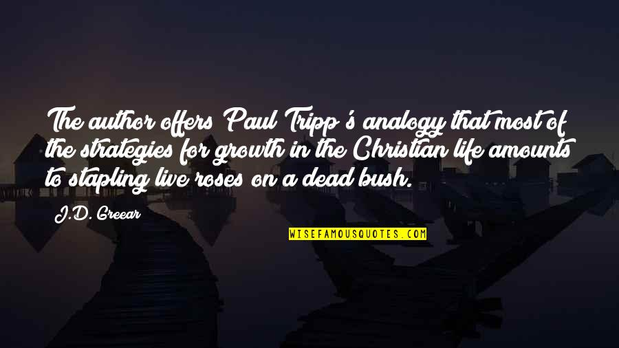 Dead Roses Quotes By J.D. Greear: The author offers Paul Tripp's analogy that most