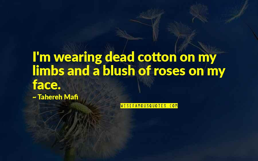 Dead Roses Quotes By Tahereh Mafi: I'm wearing dead cotton on my limbs and