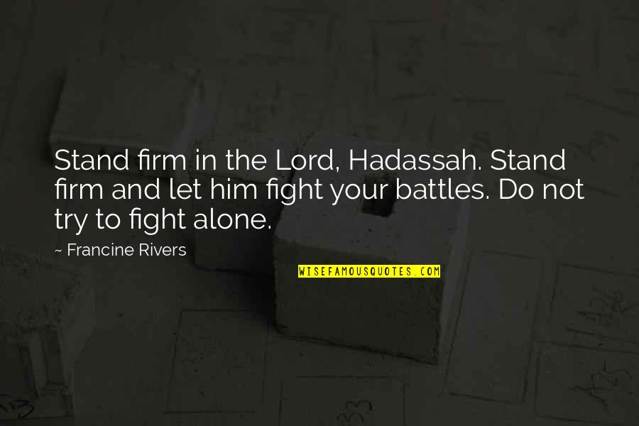 Dead Tired Funny Quotes By Francine Rivers: Stand firm in the Lord, Hadassah. Stand firm