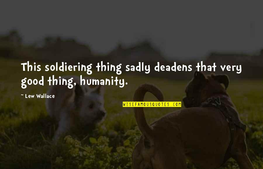 Deadens Quotes By Lew Wallace: This soldiering thing sadly deadens that very good