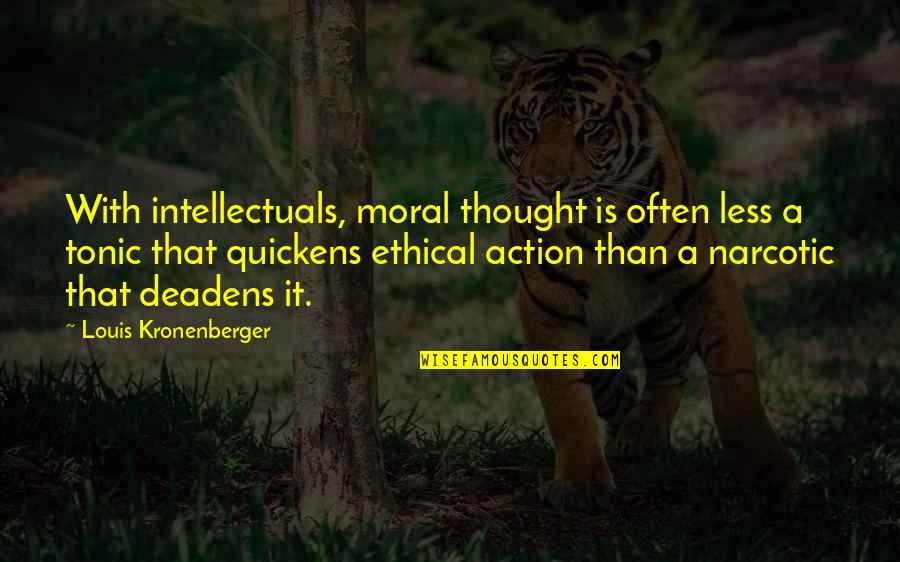 Deadens Quotes By Louis Kronenberger: With intellectuals, moral thought is often less a
