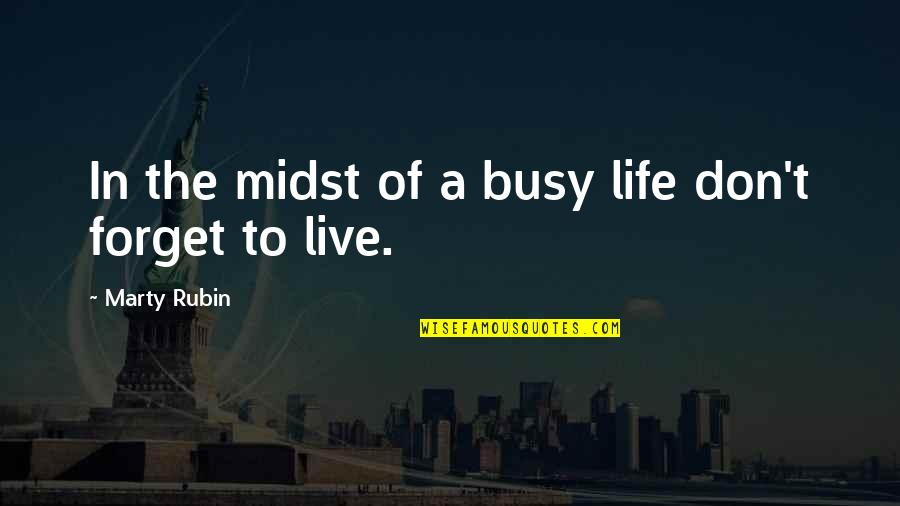 Deadly Combination Quotes By Marty Rubin: In the midst of a busy life don't