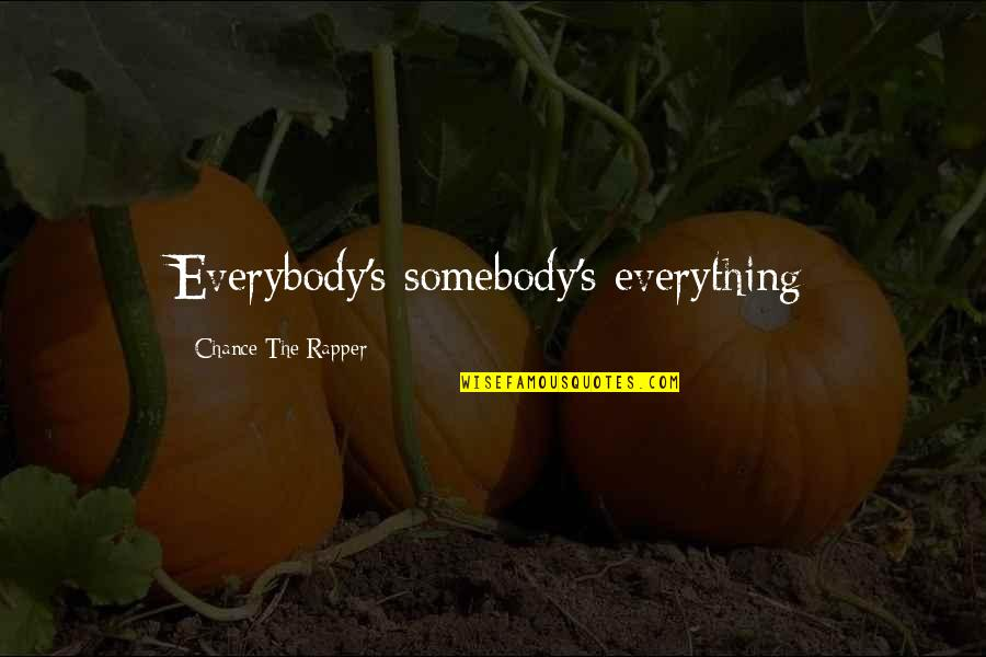 Deadly Premonition Coffee Quotes By Chance The Rapper: Everybody's somebody's everything