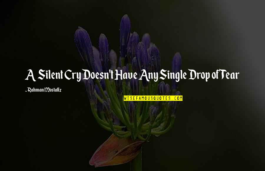Deadly Unna Family Quotes By Rahman Mostafiz: A Silent Cry Doesn't Have Any Single Drop