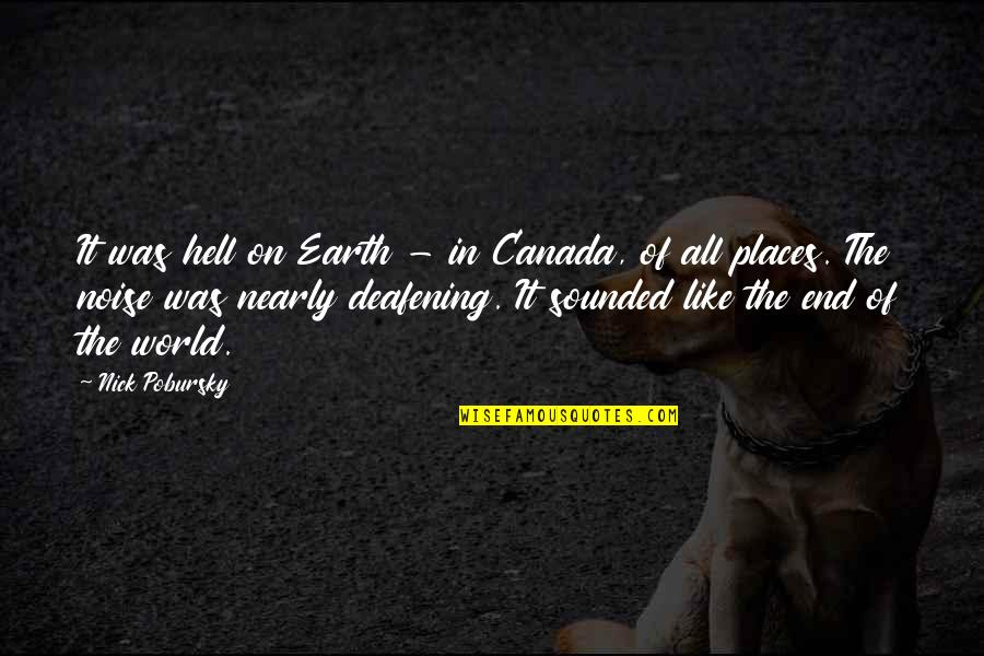 Deafening Quotes By Nick Pobursky: It was hell on Earth - in Canada,
