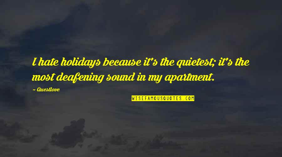 Deafening Quotes By Questlove: I hate holidays because it's the quietest; it's