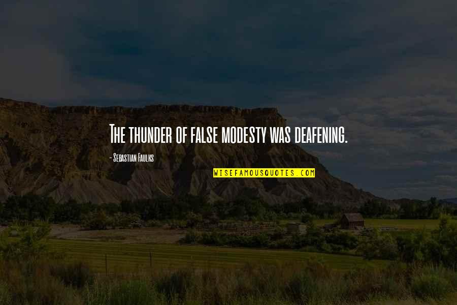Deafening Quotes By Sebastian Faulks: The thunder of false modesty was deafening.