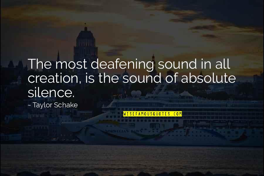 Deafening Quotes By Taylor Schake: The most deafening sound in all creation, is