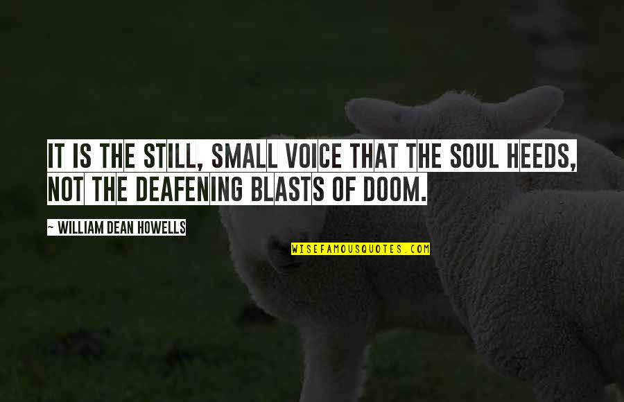 Deafening Quotes By William Dean Howells: It is the still, small voice that the
