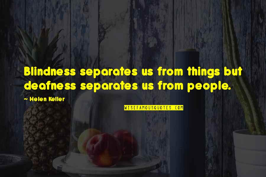 Deafness And Blindness Quotes By Helen Keller: Blindness separates us from things but deafness separates