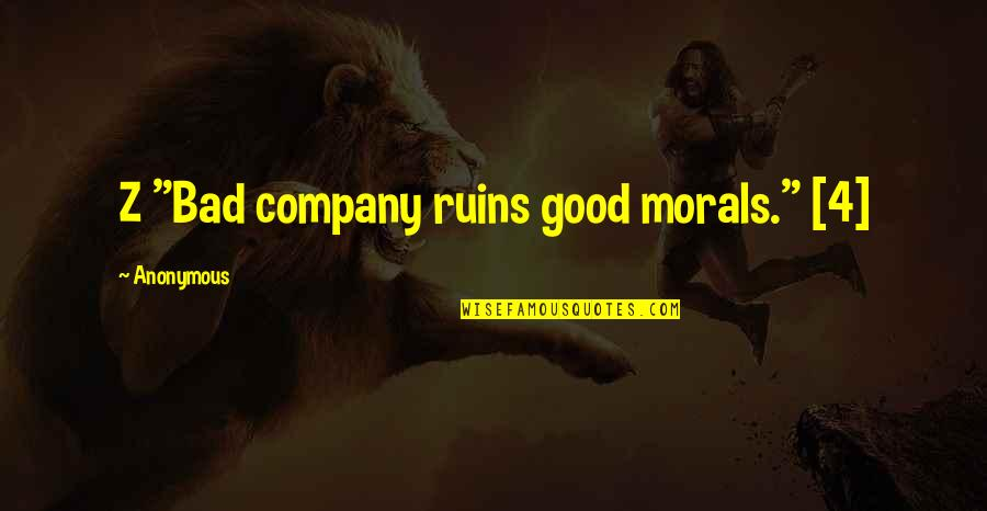 "Deafness And Music Quotes By Anonymous: Z ""Bad company ruins good morals."" [4]"