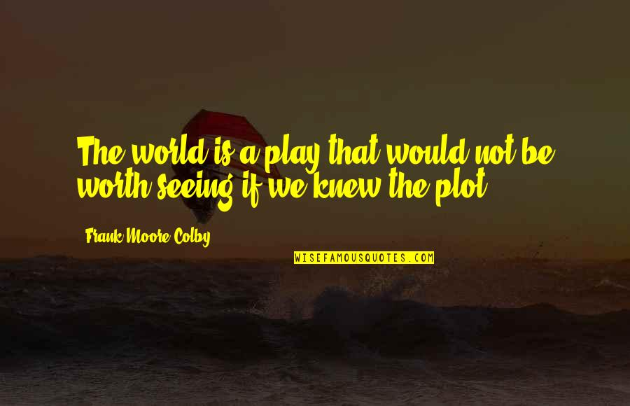 Deafness And Music Quotes By Frank Moore Colby: The world is a play that would not