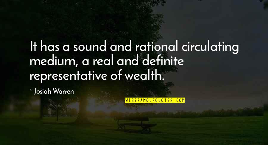 Deafness And Music Quotes By Josiah Warren: It has a sound and rational circulating medium,