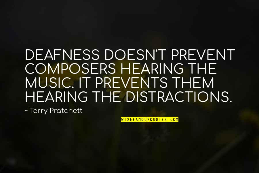 Deafness And Music Quotes By Terry Pratchett: DEAFNESS DOESN'T PREVENT COMPOSERS HEARING THE MUSIC. IT