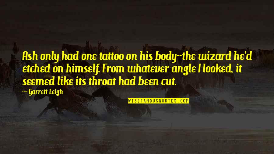 Dealine Quotes By Garrett Leigh: Ash only had one tattoo on his body--the
