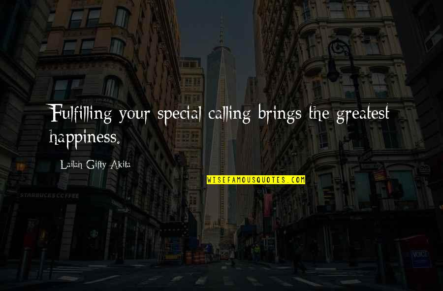 Dealine Quotes By Lailah Gifty Akita: Fulfilling your special calling brings the greatest happiness.