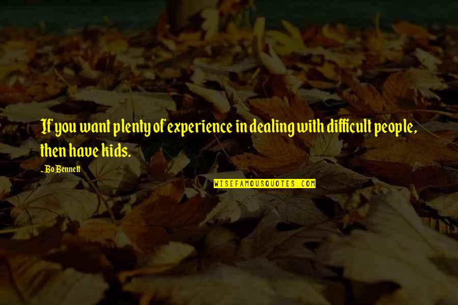 Dealing With Difficult Quotes By Bo Bennett: If you want plenty of experience in dealing