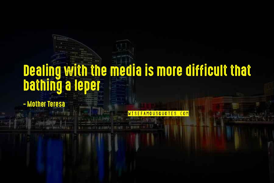Dealing With Difficult Quotes By Mother Teresa: Dealing with the media is more difficult that