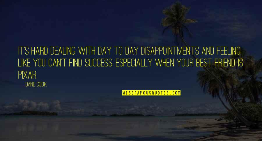 Dealing With Disappointment Quotes By Dane Cook: It's hard dealing with day to day disappointments