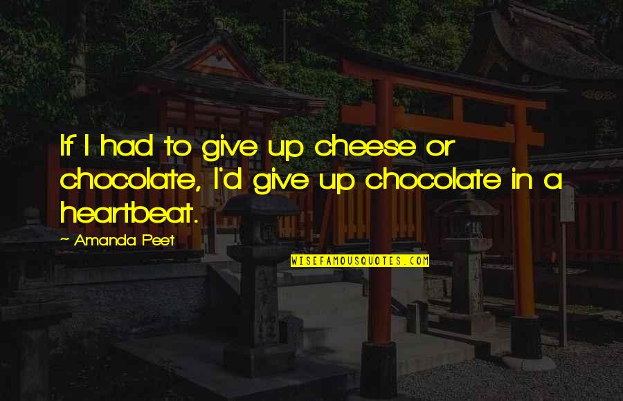 Dealing With Family Problems Quotes By Amanda Peet: If I had to give up cheese or