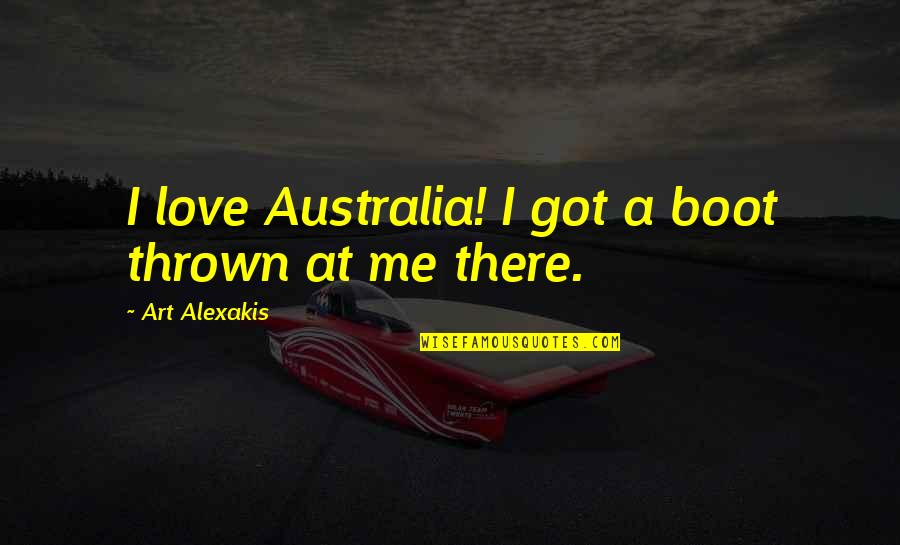 Dealing With Family Problems Quotes By Art Alexakis: I love Australia! I got a boot thrown