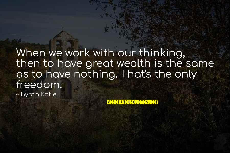 Dealing With Family Problems Quotes By Byron Katie: When we work with our thinking, then to