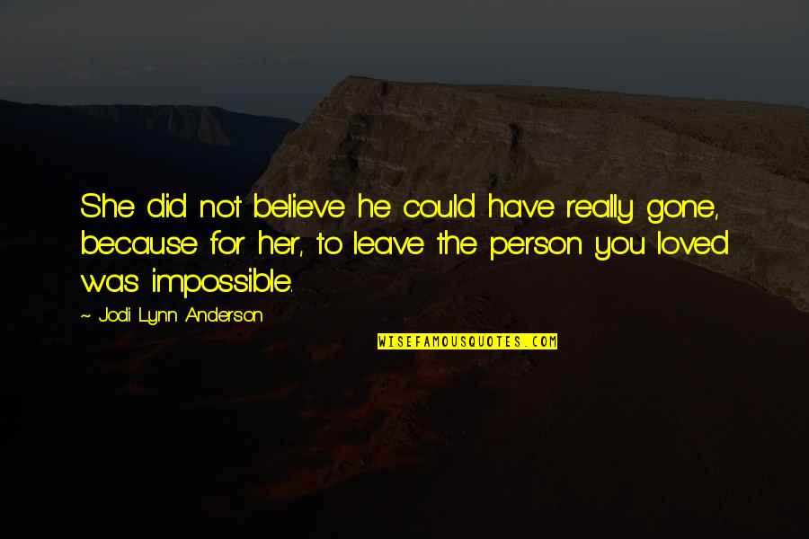 Dealing With Family Problems Quotes By Jodi Lynn Anderson: She did not believe he could have really