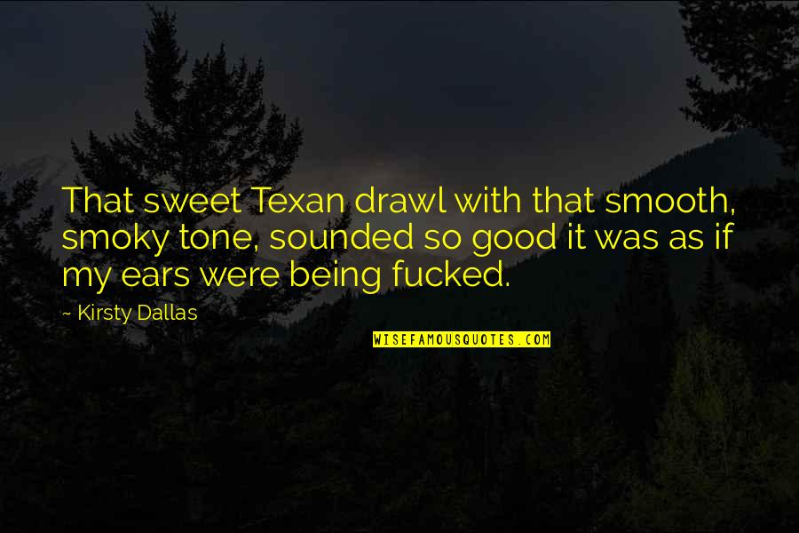 Dealing With Family Problems Quotes By Kirsty Dallas: That sweet Texan drawl with that smooth, smoky
