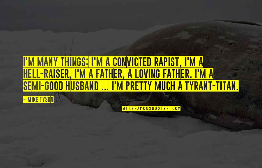 Dealing With Family Problems Quotes By Mike Tyson: I'm many things: I'm a convicted rapist, I'm