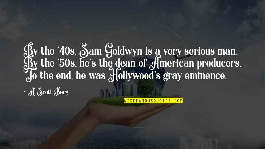 Dean And Sam Quotes By A. Scott Berg: By the '40s, Sam Goldwyn is a very