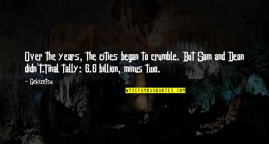 Dean And Sam Quotes By Gekizetsu: Over the years, the cities began to crumble.
