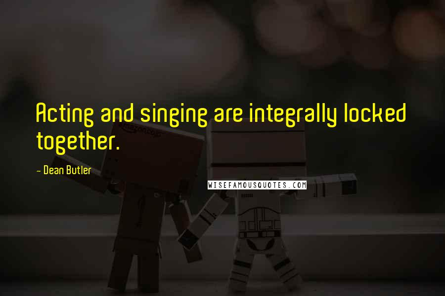 Dean Butler quotes: Acting and singing are integrally locked together.