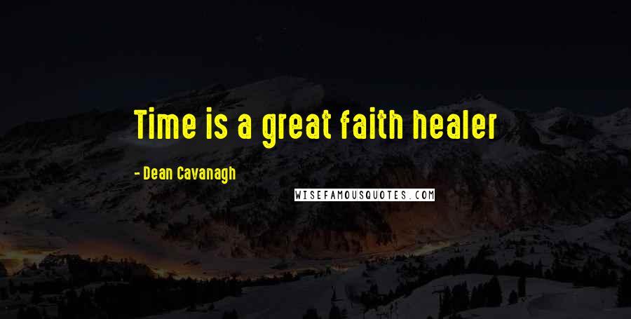 Dean Cavanagh quotes: Time is a great faith healer