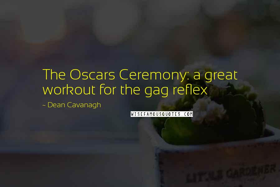 Dean Cavanagh quotes: The Oscars Ceremony: a great workout for the gag reflex