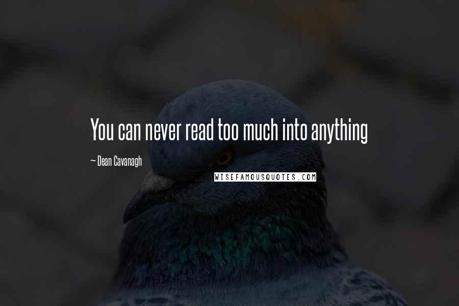 Dean Cavanagh quotes: You can never read too much into anything