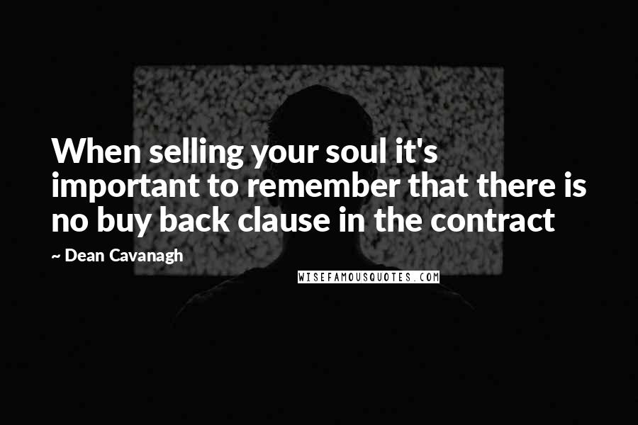 Dean Cavanagh quotes: When selling your soul it's important to remember that there is no buy back clause in the contract