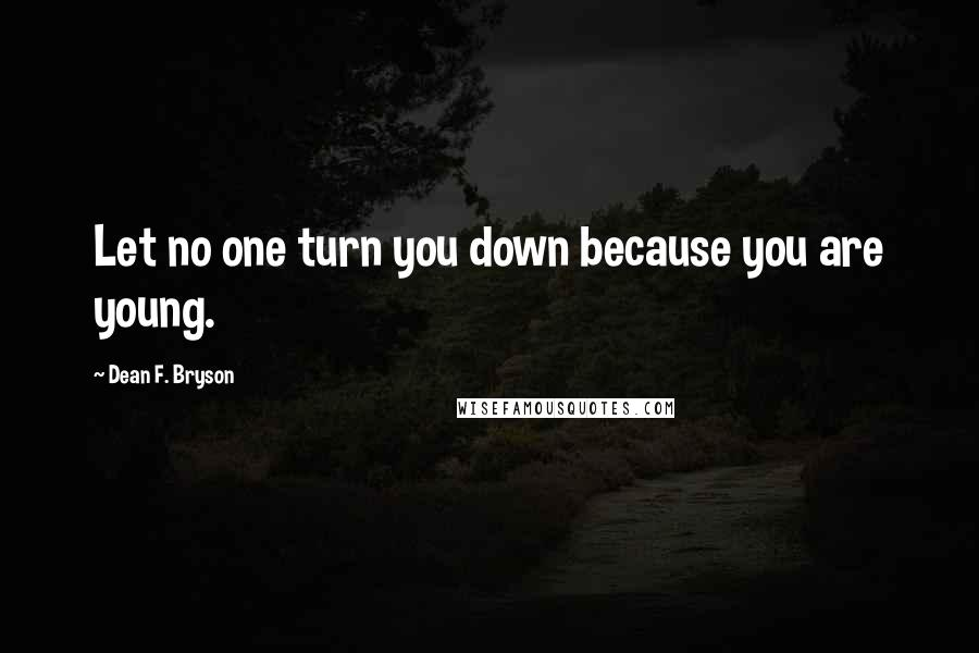 Dean F. Bryson quotes: Let no one turn you down because you are young.