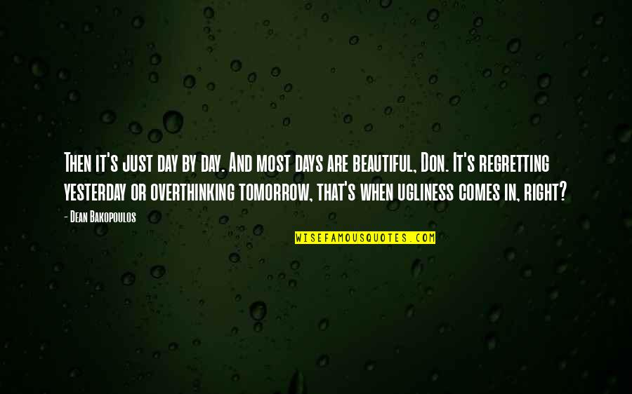 Dean O'gorman Quotes By Dean Bakopoulos: Then it's just day by day. And most