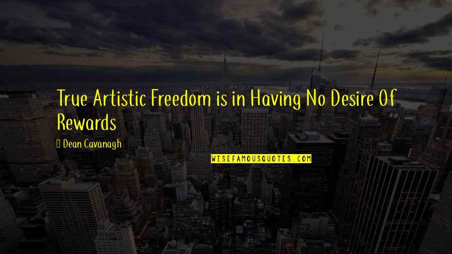 Dean O'gorman Quotes By Dean Cavanagh: True Artistic Freedom is in Having No Desire
