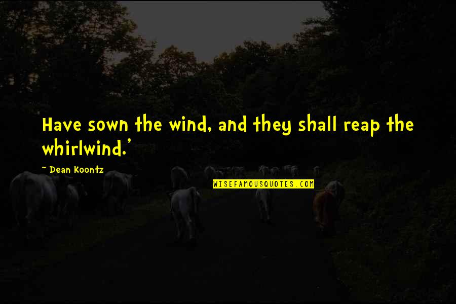 Dean O'gorman Quotes By Dean Koontz: Have sown the wind, and they shall reap